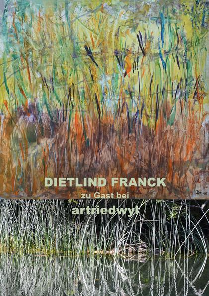Einladung zur Ausstellung Malerei trifft Fotografie DIETLIND FRANCK                           Fotografie trifft Malerei PETER RIEDWYL